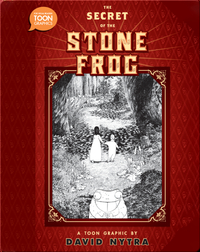 The Secret of the Stone Frog: A Leah and Alan Adventure