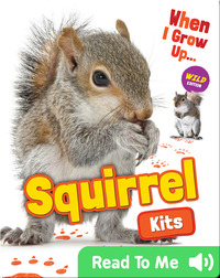 When I Grow Up: Squirrel Kits