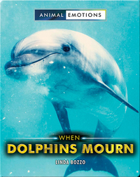 Animal Emotions: When Dolphins Mourn
