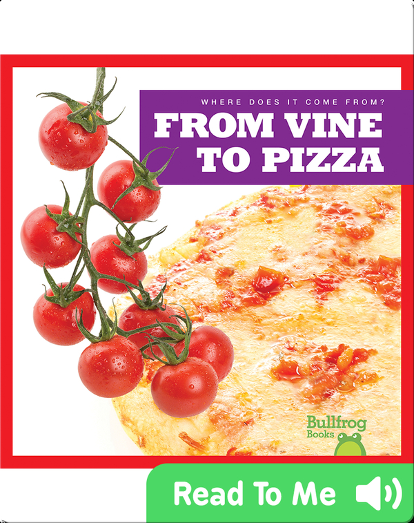 Where Does It Come From?: From Vine to Pizza