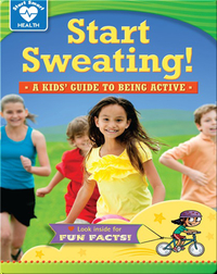 Start Sweating! A Kids' Guide to Being Active