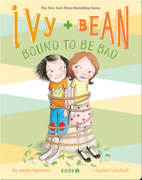 Ivy + Bean: Bound to be Bad (Book 5)