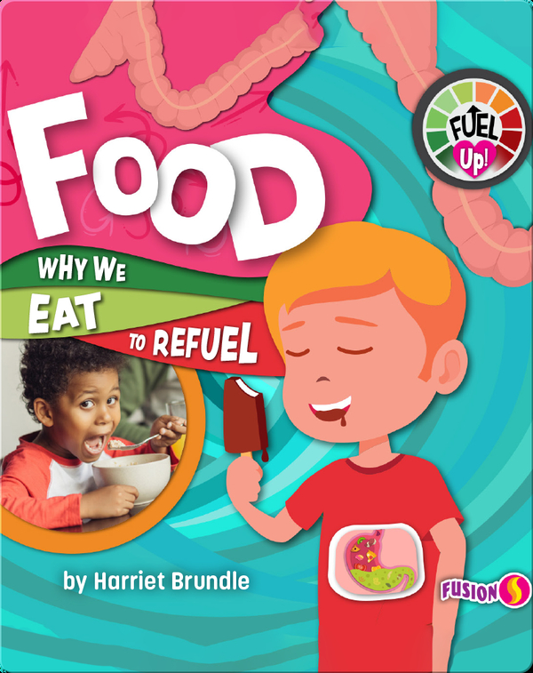 Fuel Up!: Food, Why We Eat to Refuel