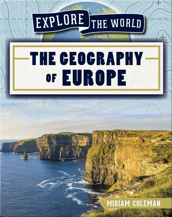 Explore the World: The Geography of Europe