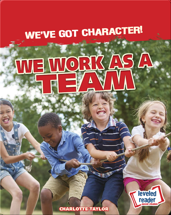 We've Got Character!: We Work as a Team