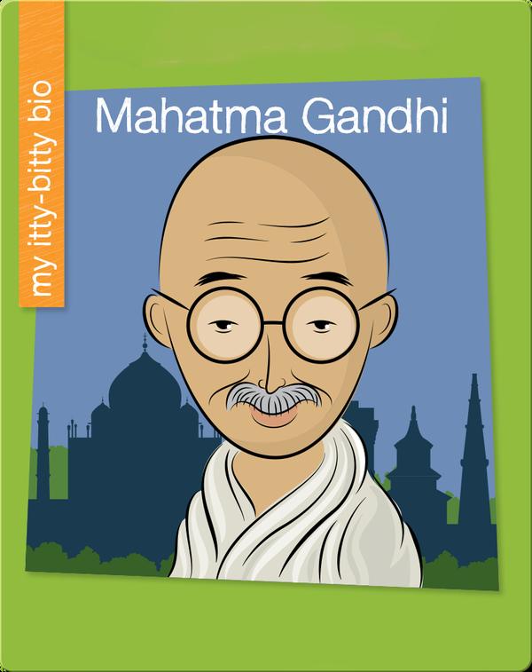 My Itty-Bitty Bio: Mahatma Gandhi