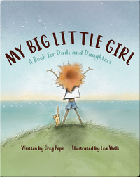 My Big Little Girl: A Book for Dads and Daughters