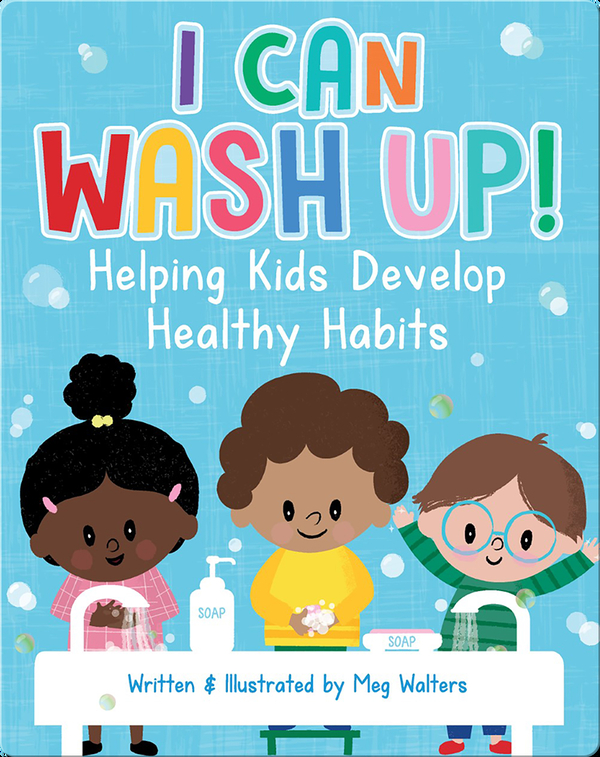 I Can Wash Up!: Helping Kids Develop Healthy Habits