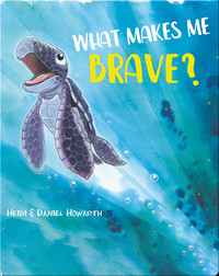 What Makes Me Brave?
