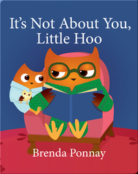 It's Not About You, Little Hoo