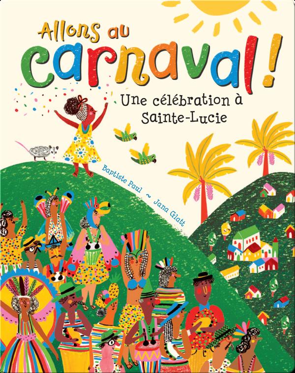 Allons au carnaval!: Une célébraction à Sainte-Lucie
