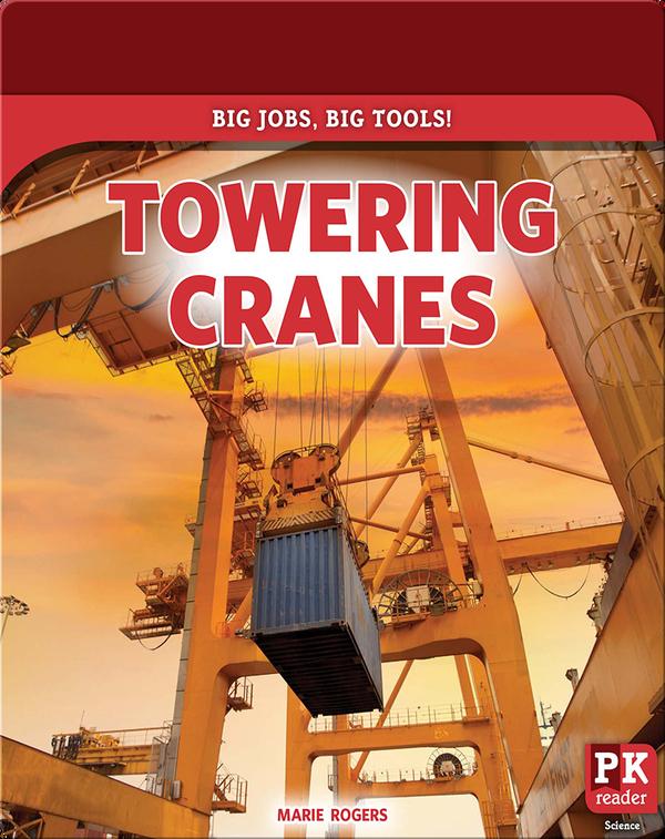 Big Jobs, Big Tools!: Towering Cranes