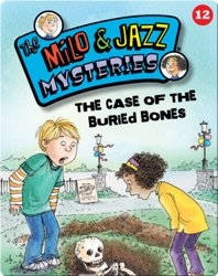 The Milo & Jazz Mysteries: The Case of the Buried Bones