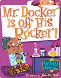 My Weird School #10: Mr. Docker Is Off His Rocker!