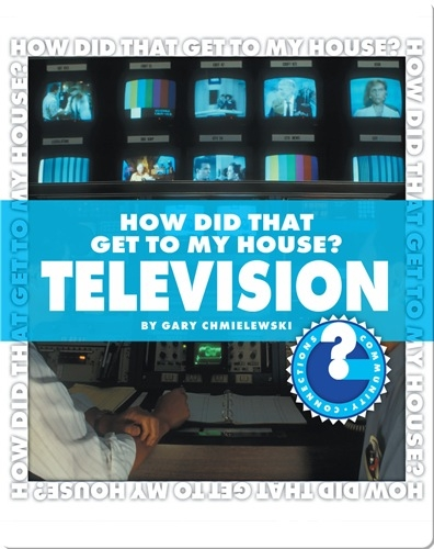How Did That Get To My House? Television