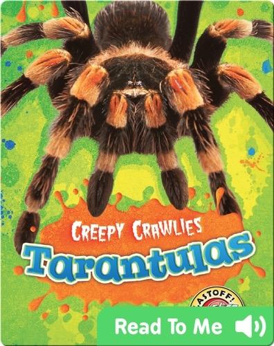 Creepy Crawlies: Tarantulas