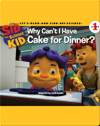 Sid the Science Kid: Why Can't I Have Cake for Dinner?