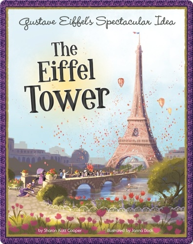 Gustave Eiffel's Spectacular Idea: The Eiffel Tower