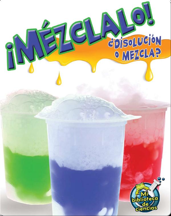 ¡Mézclalo! ¿Disolución o mezcla?
