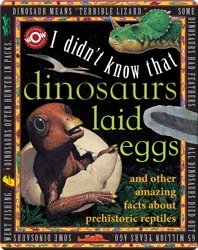 I Didn't Know That…Dinosaurs Laid Eggs