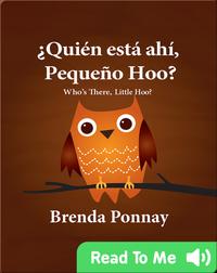 ¿Quién está ahí, Pequeño Hoo?/ Who's there, Little Hoo?