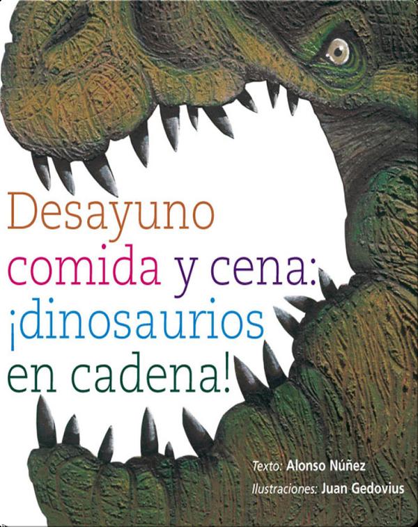 Desayuno, comida y cena: ¡dinosaurios en cadena! (Dinosaurs mealtime: breakfast, lunch and dinner)