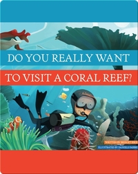 Do You Really Want To Visit A Coral Reef?