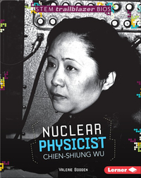 Nuclear Physicist Chien-Shiung Wu