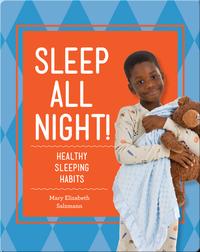 Sleep All Night!: Healthy Sleeping Habits