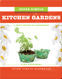 Super Simple Kitchen Gardens: A Kid's Guide to Gardening