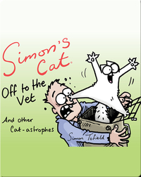 Simon's Cat Off to the Vet . . . And Other Catastrophies
