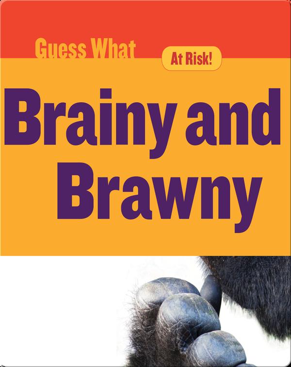 Brainy and Brawny