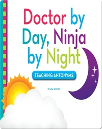 Doctor by Day, Ninja by Night: Teaching Antonyms
