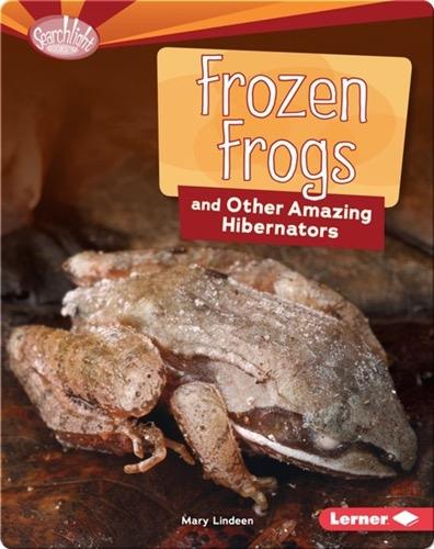 Frozen Frogs and Other Amazing Hibernators