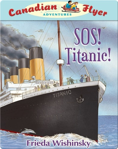 SOS! Titanic! (Canadian Flyer Adventures #14)