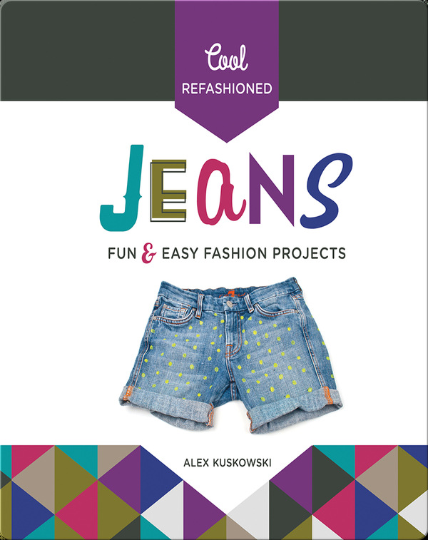 Cool Refashioned Jeans: Fun & Easy Fashion Projects
