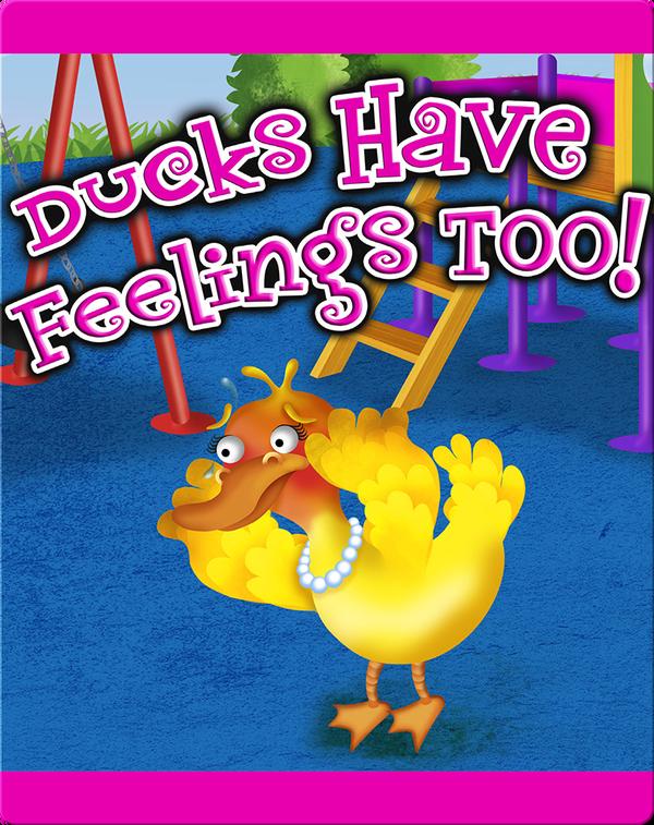 Ducks Have Feelings Too!