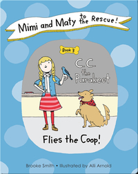 Mimi and Maty to the Rescue!: Book 3: C. C. the Parakeet Flies the Coop!