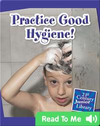 Practice Good Hygiene!