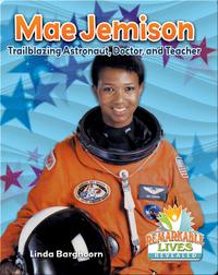 Mae Jemison: Trailblazing Astronaut, Doctor, and Teacher