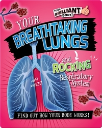 Your Breathtaking Lungs and Rocking Respiratory System