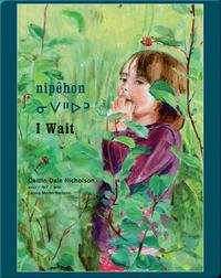nipêhon / I Wait