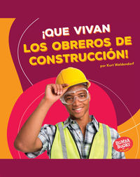 ¡Que vivan los obreros de construcción! (Hooray for Construction Workers!)