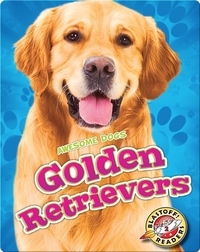 Awesome Dogs: Golden Retrievers