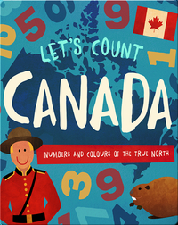 Let's Count Canada: Numbers and Colours of the True North