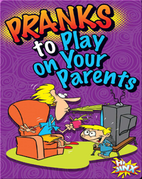 Pranks to Play on Your Parents