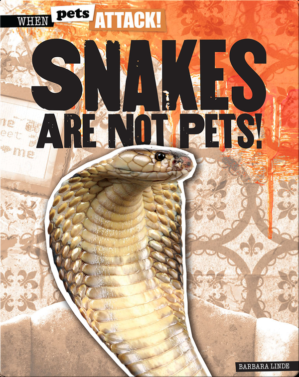 Snakes Are Not Pets!