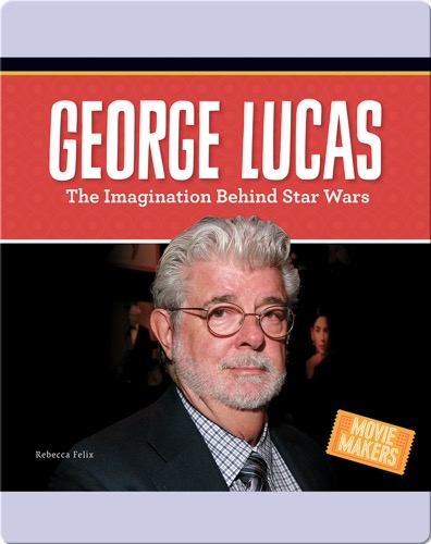 George Lucas: The Imagination Behind Star Wars