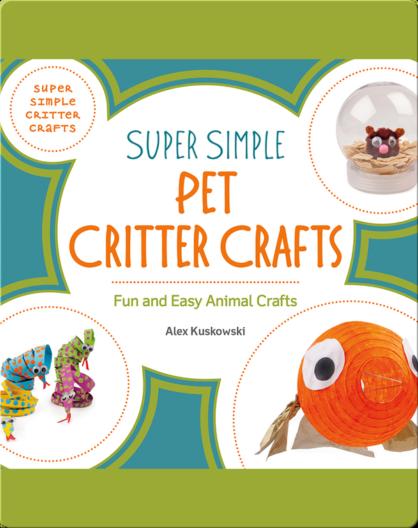 Super Simple Pet Critter Crafts: Fun and Easy Animal Crafts