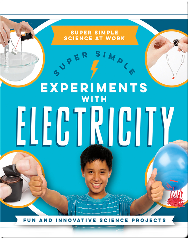Super Simple Experiments With Electricity: Fun and Innovative Science Projects